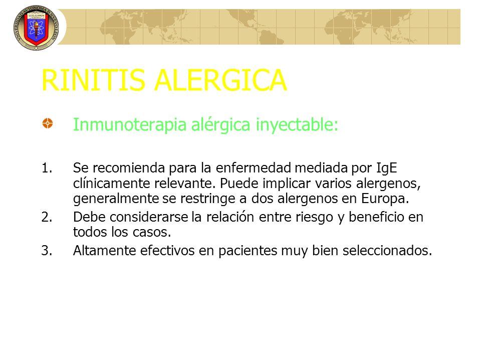 RINITIS ALERGICA Inmunoterapia alérgica inyectable: 1.Se recomienda para la enfermedad mediada por IgE clínicamente relevante. Puede implicar varios a