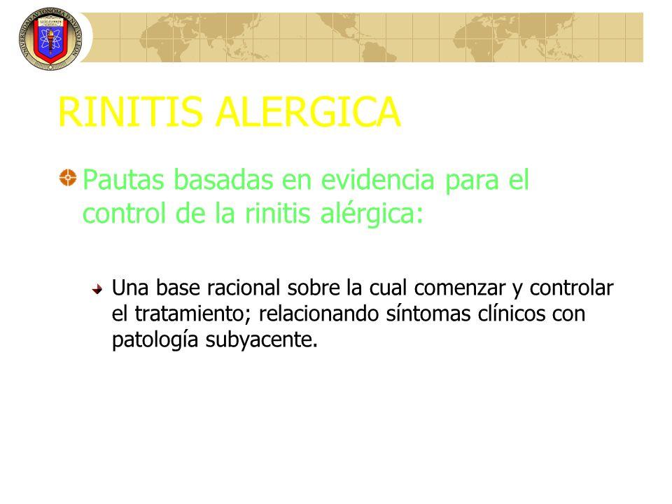 RINITIS ALERGICA Pautas basadas en evidencia para el control de la rinitis alérgica: Una base racional sobre la cual comenzar y controlar el tratamien