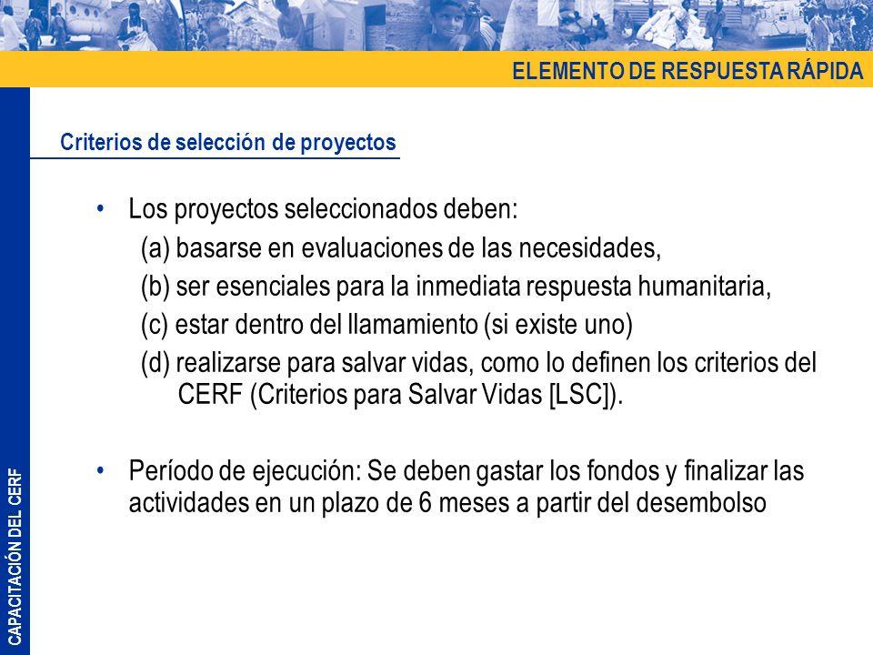 CAPACITACIÓN DEL CERF Los proyectos seleccionados deben: (a) basarse en evaluaciones de las necesidades, (b) ser esenciales para la inmediata respuest