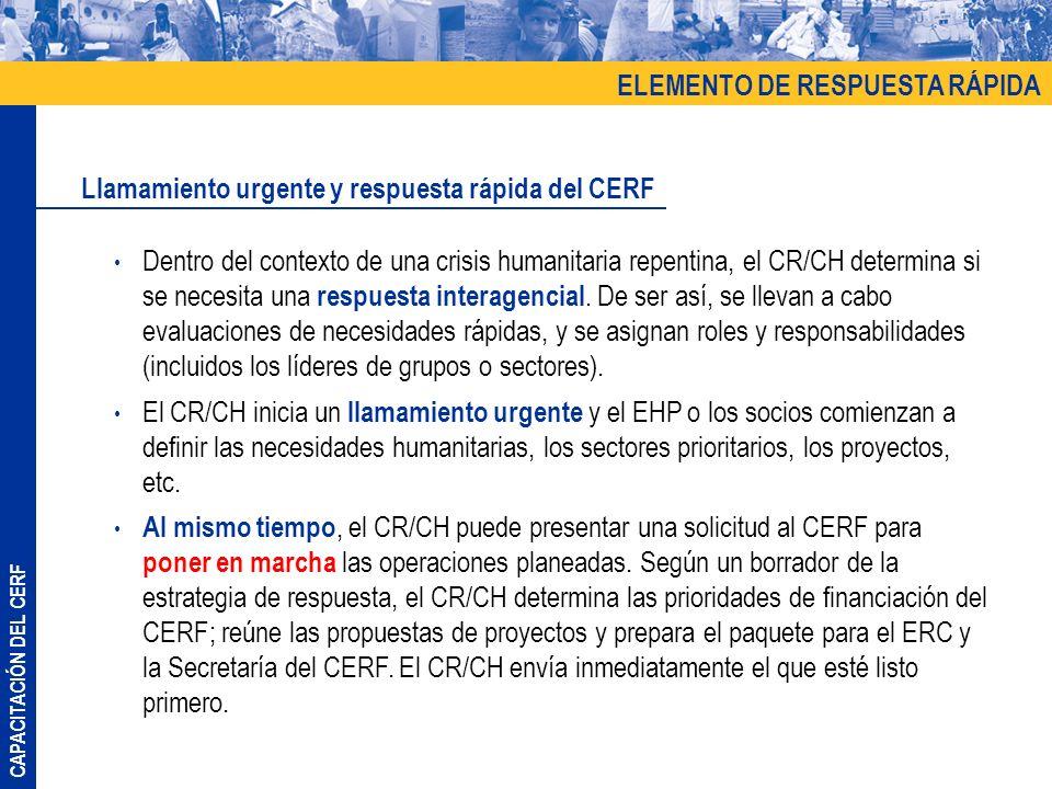 CAPACITACIÓN DEL CERF Dentro del contexto de una crisis humanitaria repentina, el CR/CH determina si se necesita una respuesta interagencial. De ser a