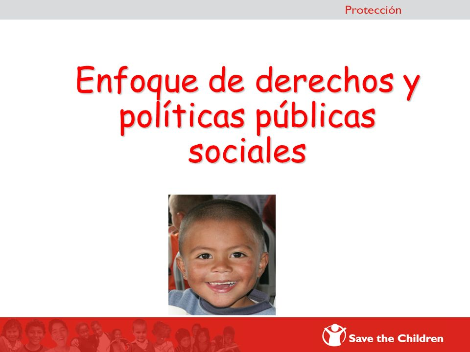 Contenido: Los enfoques de la política social El enfoque de derechos y la transición hacia el Estado Social de Derechos Características del Enfoque de Derechos de la niñez Elementos sobre Políticas públicas El código de infancia y adolescencia La planeación