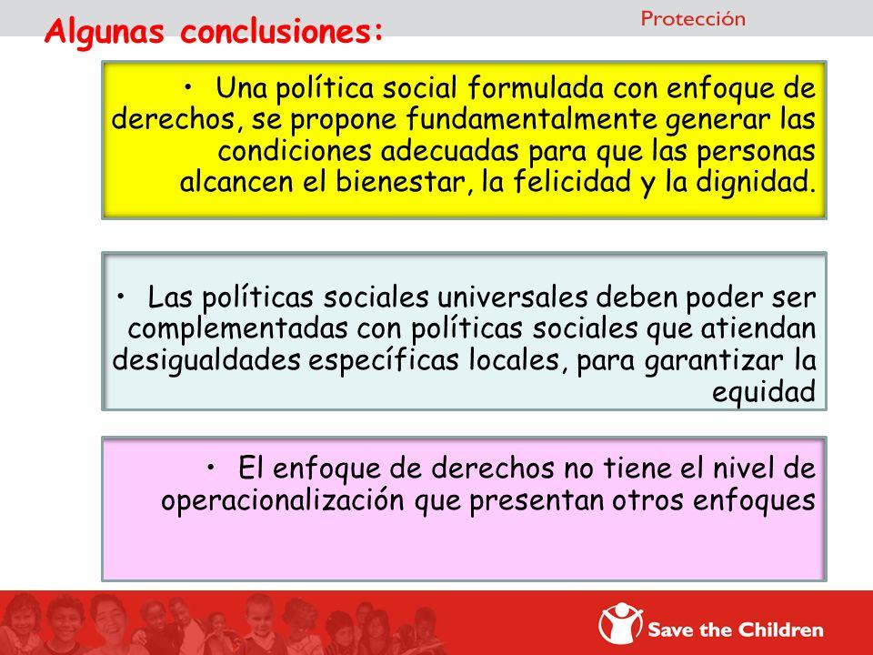 Algunas conclusiones: Una política social formulada con enfoque de derechos, se propone fundamentalmente generar las condiciones adecuadas para que la