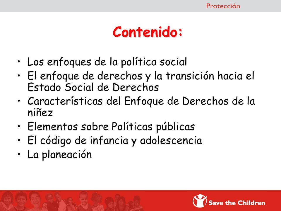 Contenido: Los enfoques de la política social El enfoque de derechos y la transición hacia el Estado Social de Derechos Características del Enfoque de