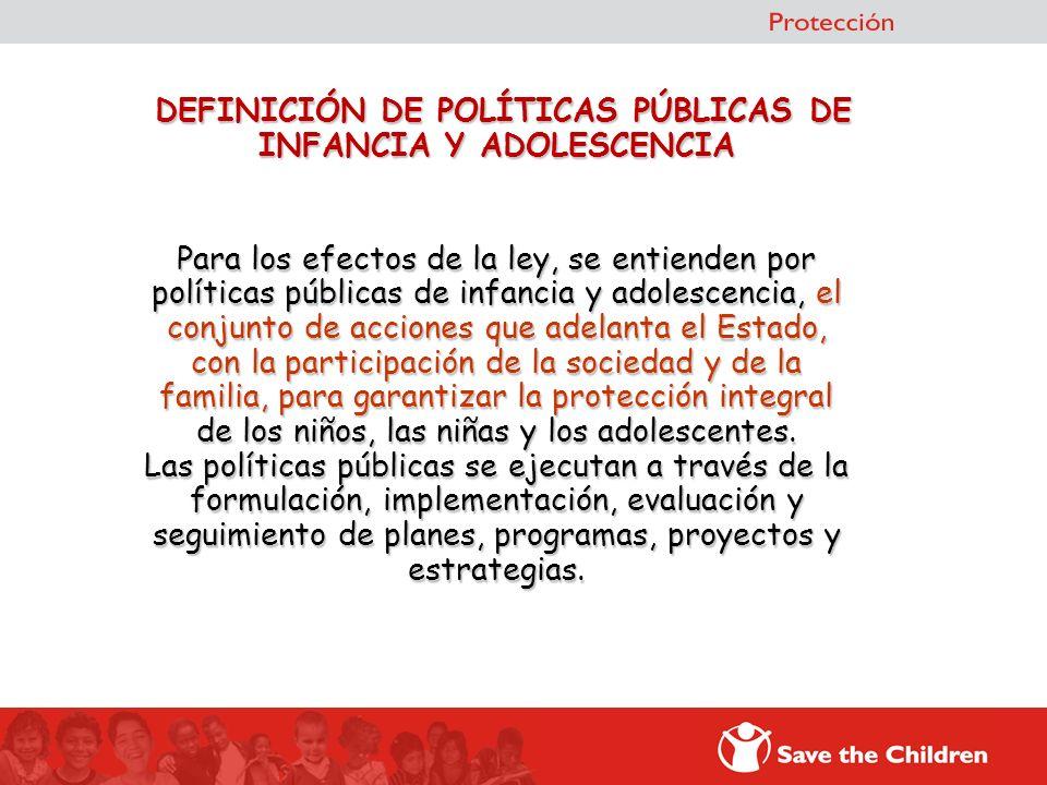 DEFINICIÓN DE POLÍTICAS PÚBLICAS DE INFANCIA Y ADOLESCENCIA Para los efectos de la ley, se entienden por políticas públicas de infancia y adolescencia