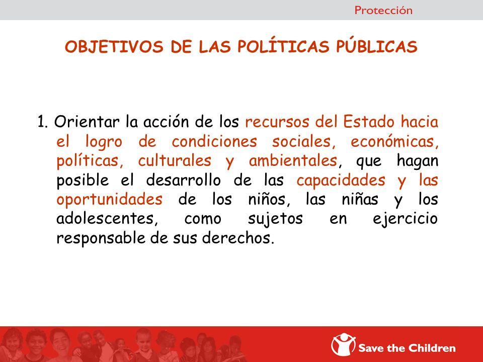 1. Orientar la acción de los recursos del Estado hacia el logro de condiciones sociales, económicas, políticas, culturales y ambientales, que hagan po