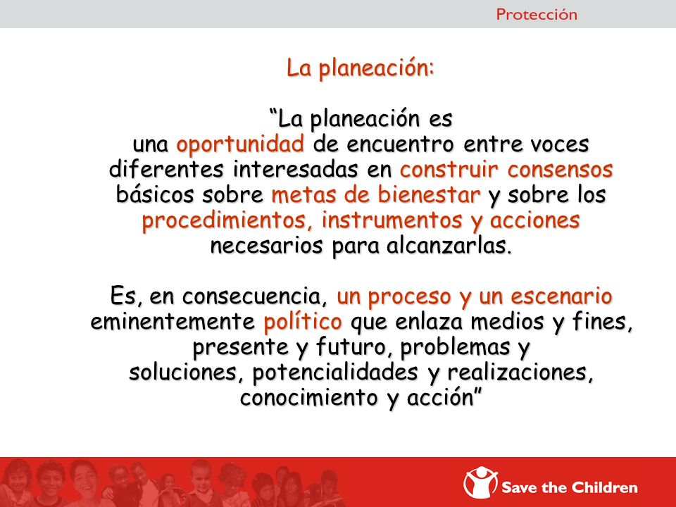 La planeación: La planeación es una oportunidad de encuentro entre voces diferentes interesadas en construir consensos básicos sobre metas de bienesta