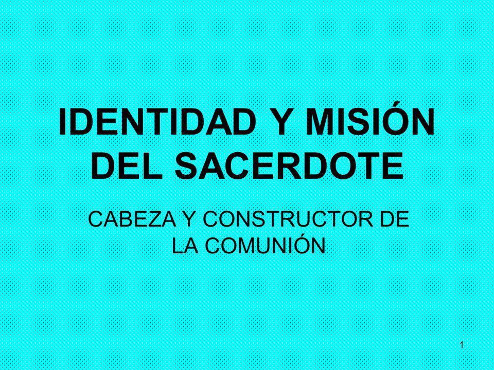 1 IDENTIDAD Y MISIÓN DEL SACERDOTE CABEZA Y CONSTRUCTOR DE LA COMUNIÓN