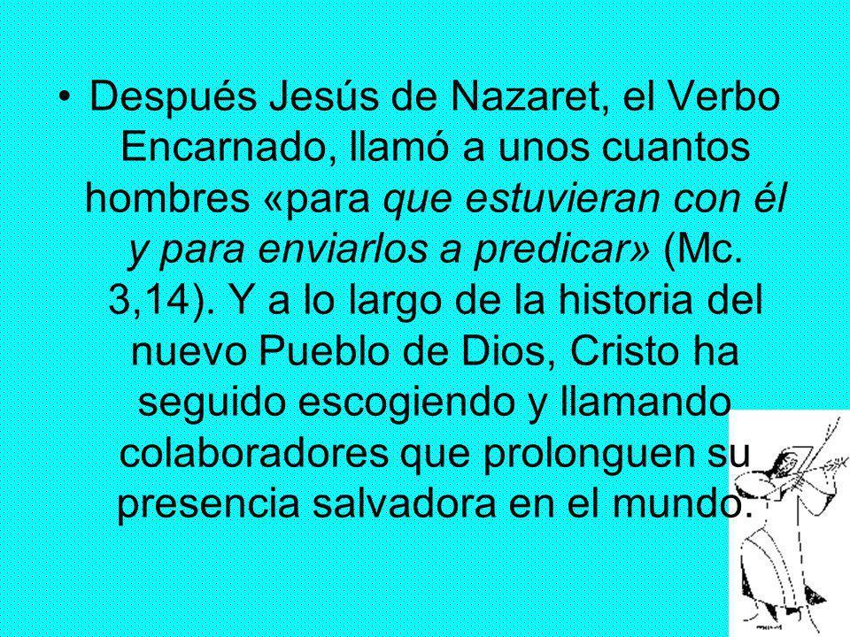 11 Después Jesús de Nazaret, el Verbo Encarnado, llamó a unos cuantos hombres «para que estuvieran con él y para enviarlos a predicar» (Mc. 3,14). Y a