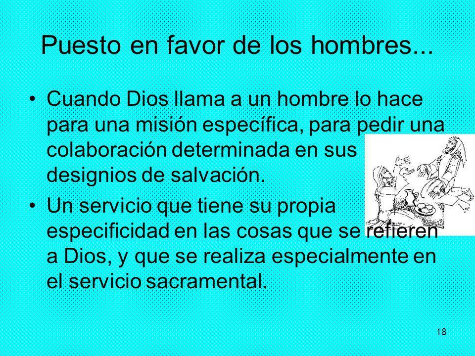 18 Puesto en favor de los hombres... Cuando Dios llama a un hombre lo hace para una misión específica, para pedir una colaboración determinada en sus