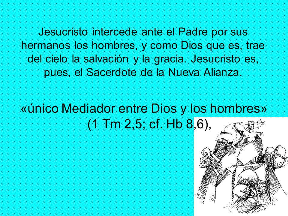 19 Jesucristo intercede ante el Padre por sus hermanos los hombres, y como Dios que es, trae del cielo la salvación y la gracia. Jesucristo es, pues,