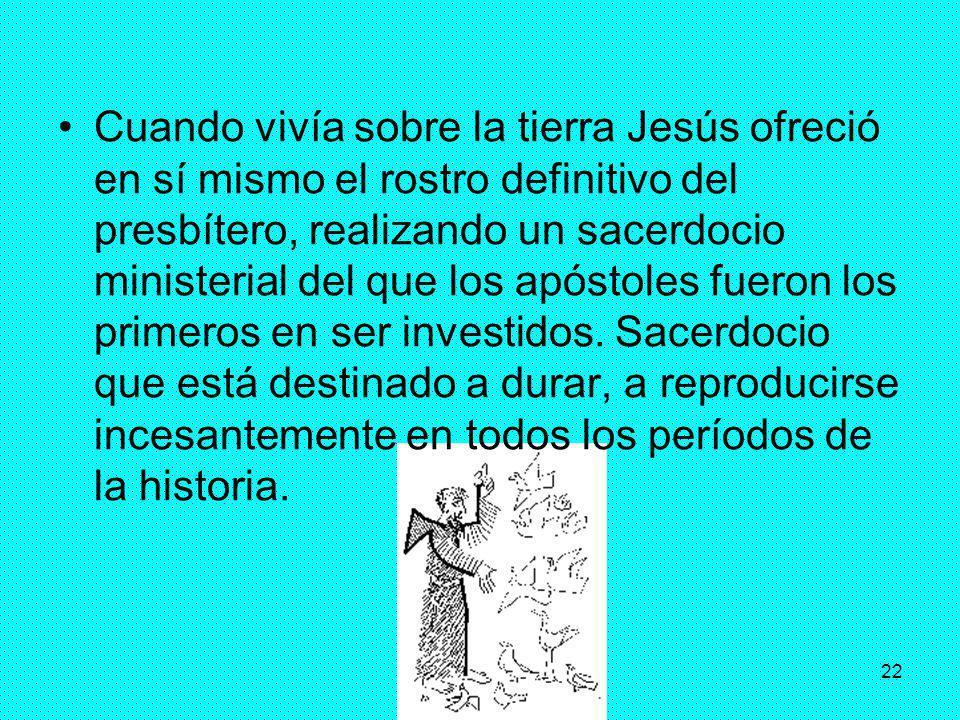 22 Cuando vivía sobre la tierra Jesús ofreció en sí mismo el rostro definitivo del presbítero, realizando un sacerdocio ministerial del que los apósto