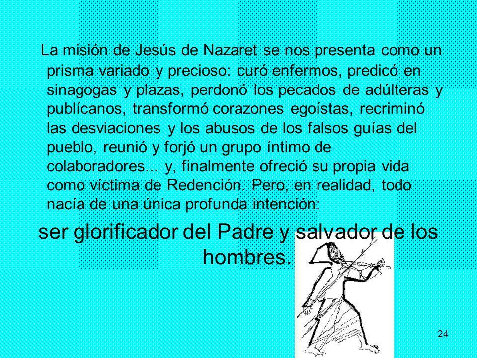 24 La misión de Jesús de Nazaret se nos presenta como un prisma variado y precioso: curó enfermos, predicó en sinagogas y plazas, perdonó los pecados