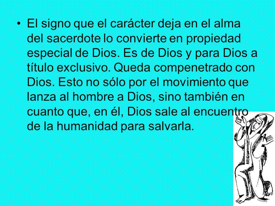 29 El signo que el carácter deja en el alma del sacerdote lo convierte en propiedad especial de Dios. Es de Dios y para Dios a título exclusivo. Queda
