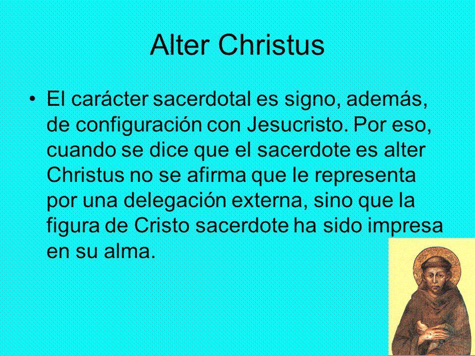 30 Alter Christus El carácter sacerdotal es signo, además, de configuración con Jesucristo. Por eso, cuando se dice que el sacerdote es alter Christus