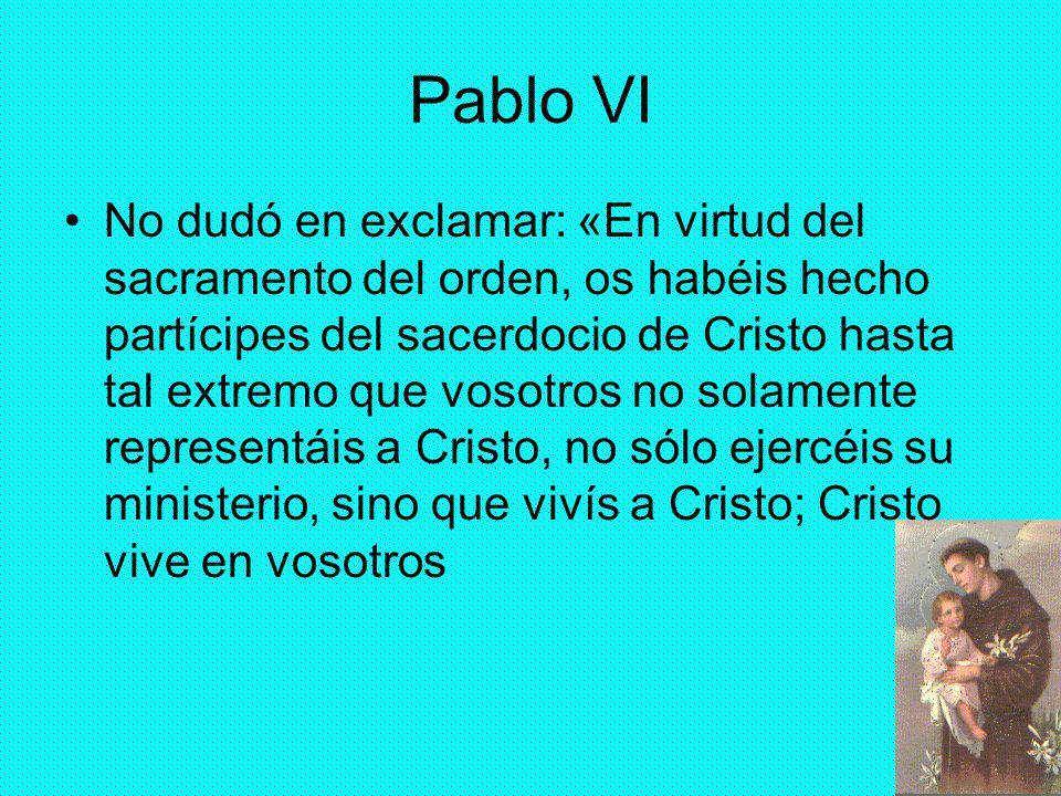 31 Pablo VI No dudó en exclamar: «En virtud del sacramento del orden, os habéis hecho partícipes del sacerdocio de Cristo hasta tal extremo que vosotr