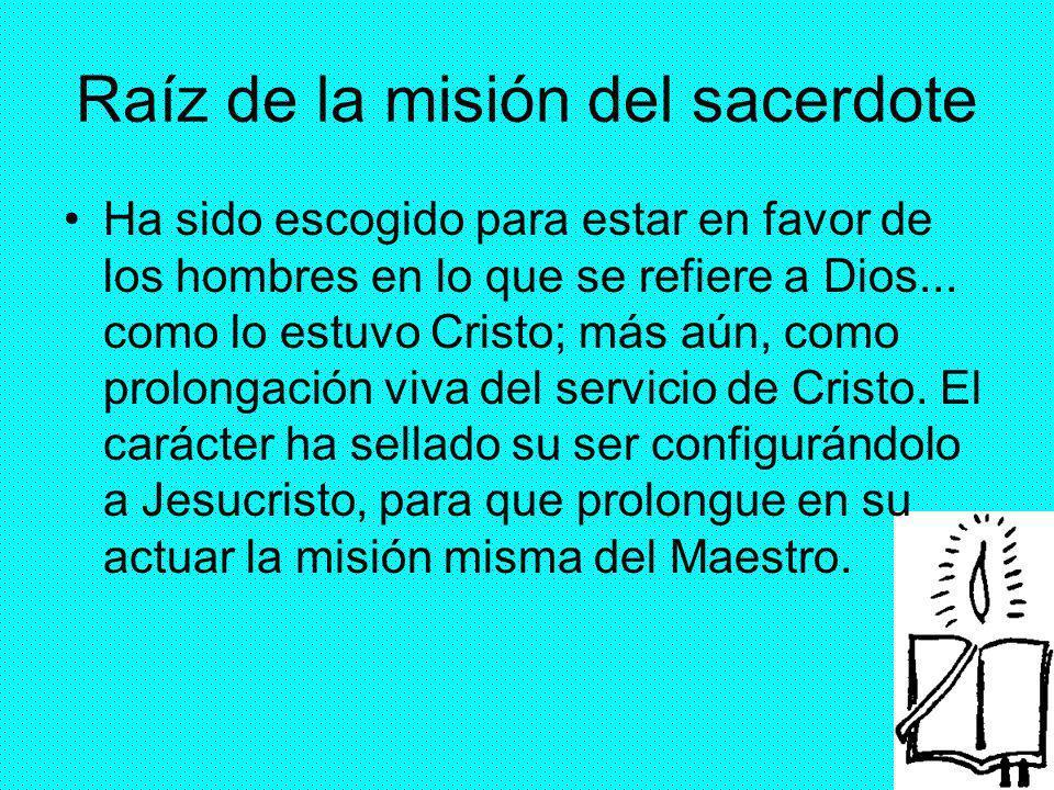 34 Raíz de la misión del sacerdote Ha sido escogido para estar en favor de los hombres en lo que se refiere a Dios... como lo estuvo Cristo; más aún,
