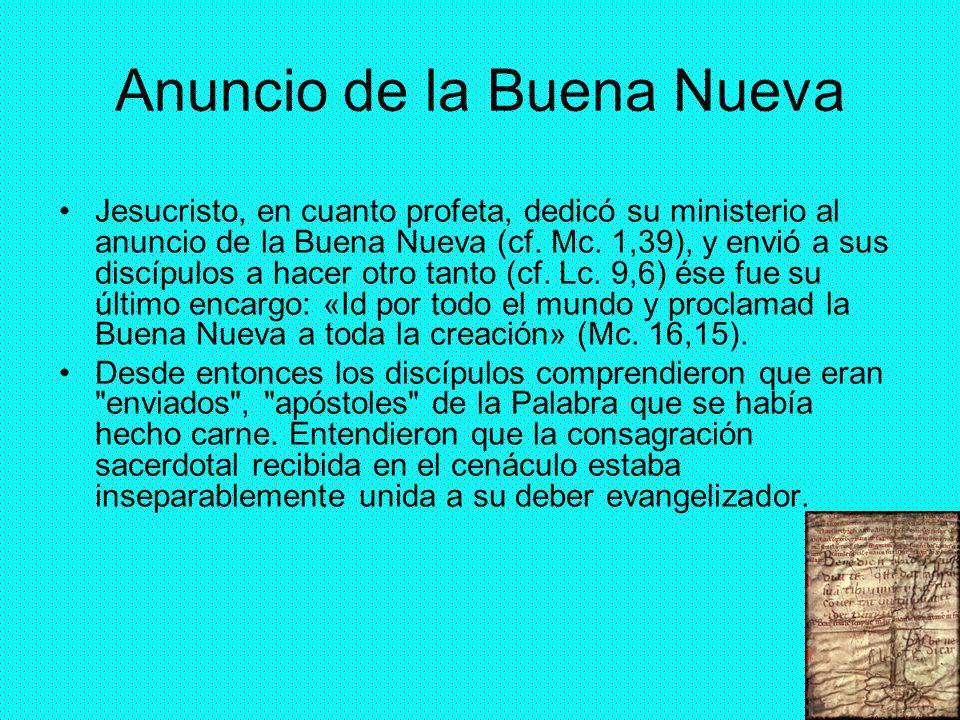36 Anuncio de la Buena Nueva Jesucristo, en cuanto profeta, dedicó su ministerio al anuncio de la Buena Nueva (cf. Mc. 1,39), y envió a sus discípulos