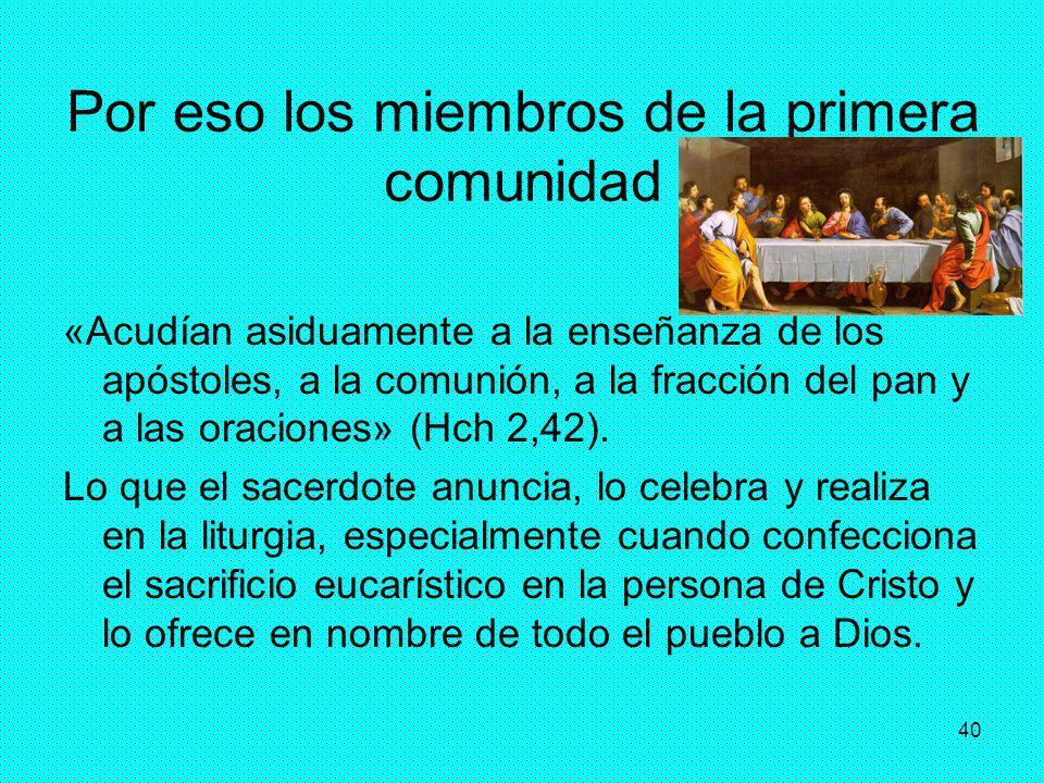 40 Por eso los miembros de la primera comunidad «Acudían asiduamente a la enseñanza de los apóstoles, a la comunión, a la fracción del pan y a las ora