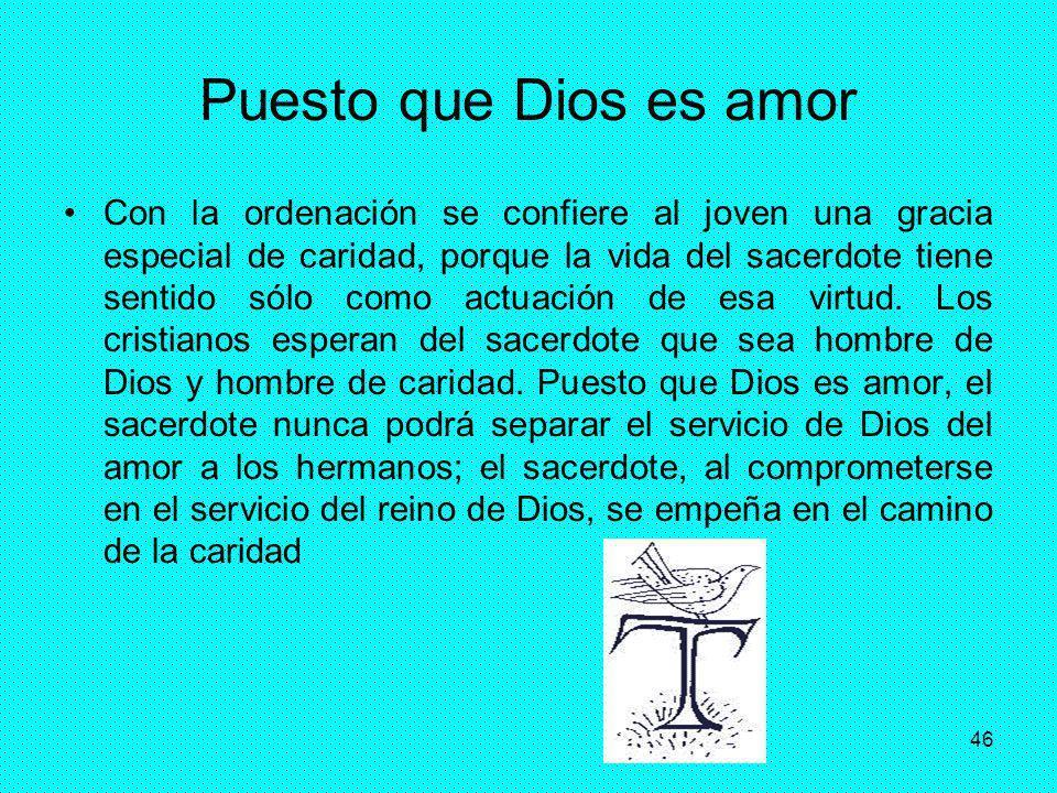 46 Puesto que Dios es amor Con la ordenación se confiere al joven una gracia especial de caridad, porque la vida del sacerdote tiene sentido sólo como