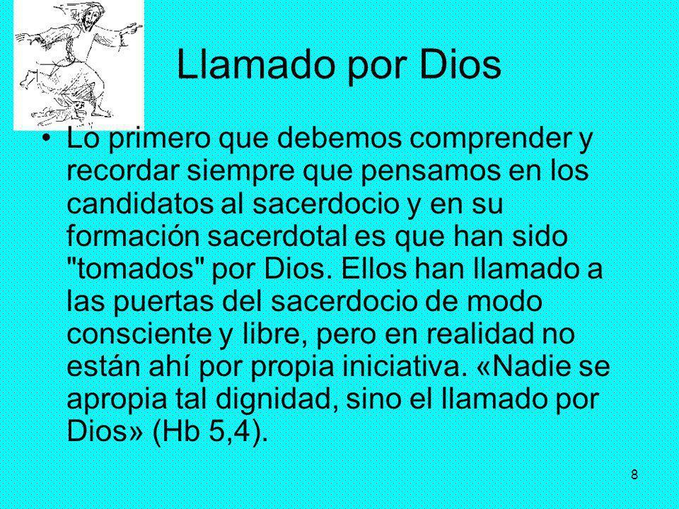 8 Llamado por Dios Lo primero que debemos comprender y recordar siempre que pensamos en los candidatos al sacerdocio y en su formación sacerdotal es q