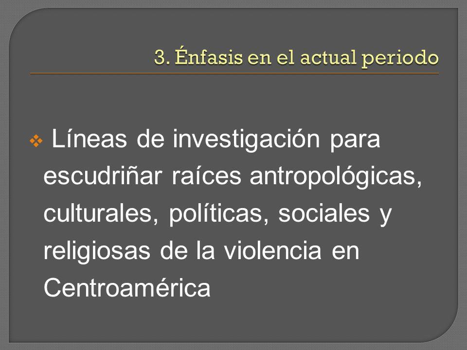 Líneas de investigación para escudriñar raíces antropológicas, culturales, políticas, sociales y religiosas de la violencia en Centroamérica