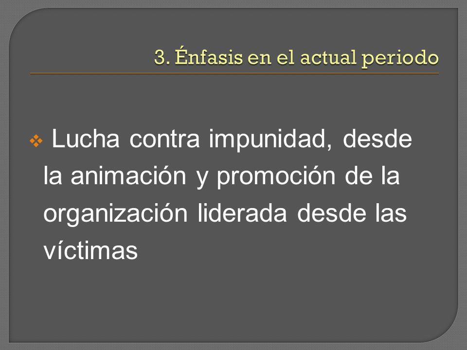 Lucha contra impunidad, desde la animación y promoción de la organización liderada desde las víctimas
