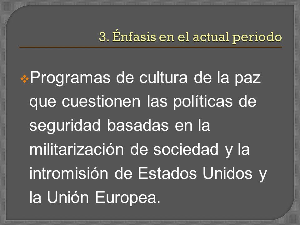 Programas de cultura de la paz que cuestionen las políticas de seguridad basadas en la militarización de sociedad y la intromisión de Estados Unidos y la Unión Europea.