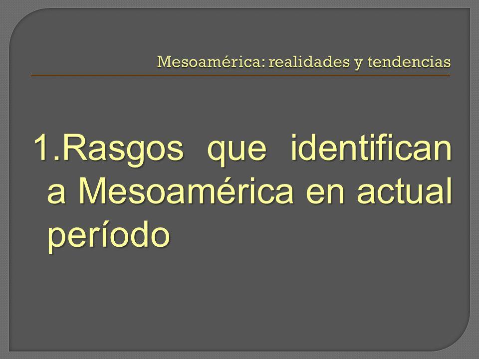 1.Rasgos que identifican a Mesoamérica en actual período