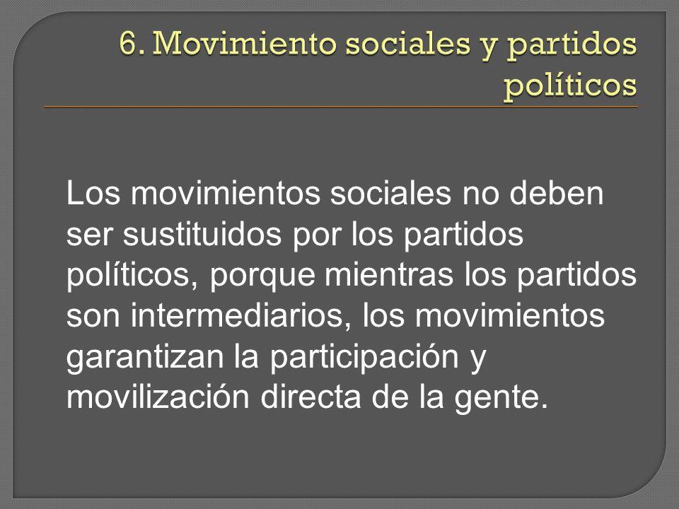 Los movimientos sociales no deben ser sustituidos por los partidos políticos, porque mientras los partidos son intermediarios, los movimientos garantizan la participación y movilización directa de la gente.
