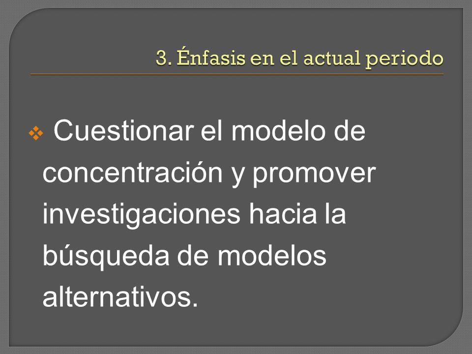 Cuestionar el modelo de concentración y promover investigaciones hacia la búsqueda de modelos alternativos.