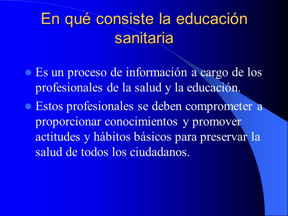 En qué consiste la educación sanitaria Es un proceso de información a cargo de los profesionales de la salud y la educación.