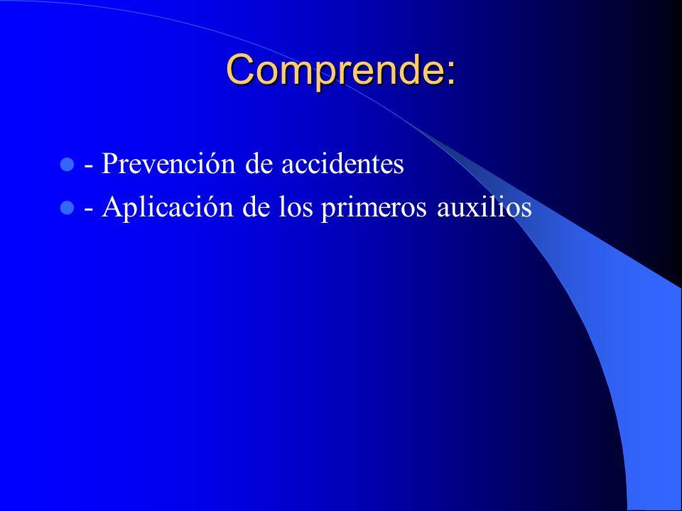 Comprende: - Prevención de accidentes - Aplicación de los primeros auxilios