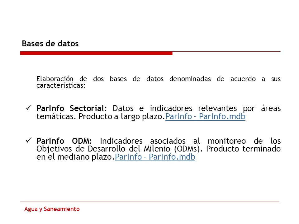 Bases de datos Agua y Saneamiento Elaboración de dos bases de datos denominadas de acuerdo a sus características: ParInfo Sectorial: Datos e indicador