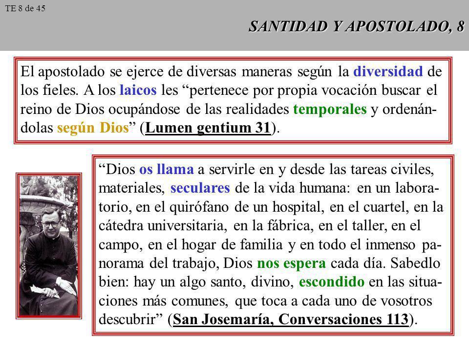 SANTIDAD Y APOSTOLADO, 8 El apostolado se ejerce de diversas maneras según la diversidad de los fieles. A los laicos les pertenece por propia vocación