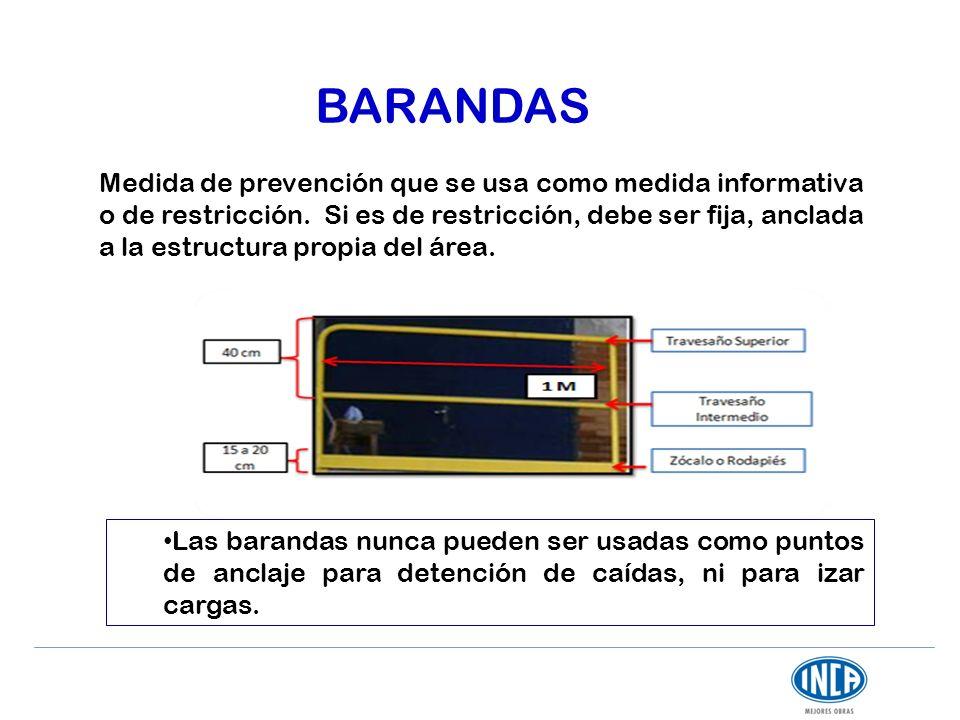 BARANDAS Medida de prevención que se usa como medida informativa o de restricción. Si es de restricción, debe ser fija, anclada a la estructura propia
