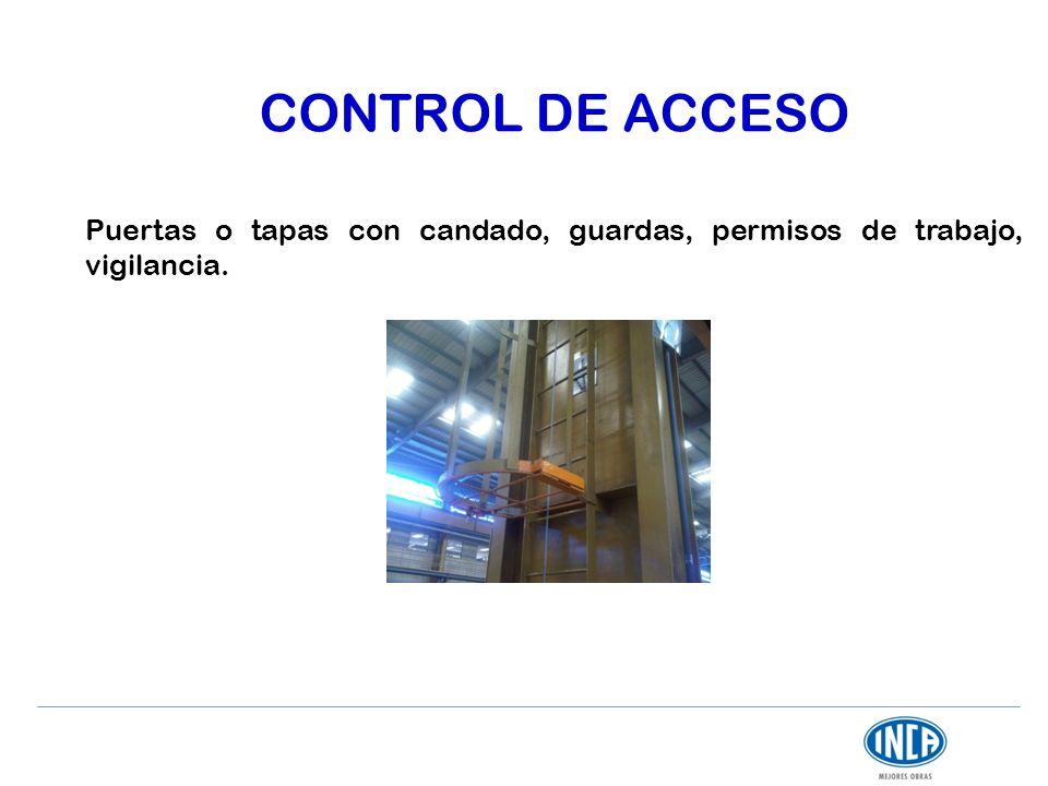 CONTROL DE ACCESO Puertas o tapas con candado, guardas, permisos de trabajo, vigilancia.
