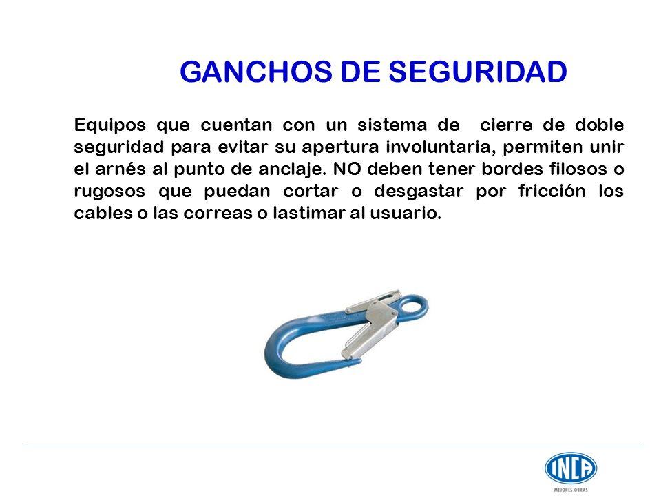 GANCHOS DE SEGURIDAD Equipos que cuentan con un sistema de cierre de doble seguridad para evitar su apertura involuntaria, permiten unir el arnés al p