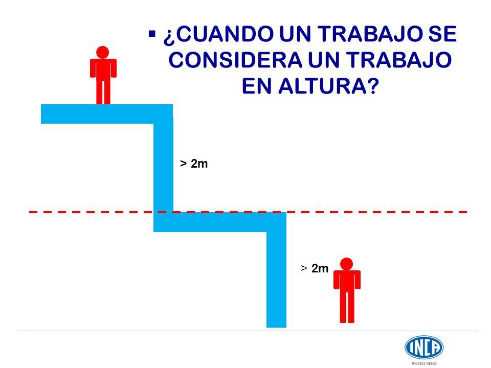 > 2m ¿CUANDO UN TRABAJO SE CONSIDERA UN TRABAJO EN ALTURA?