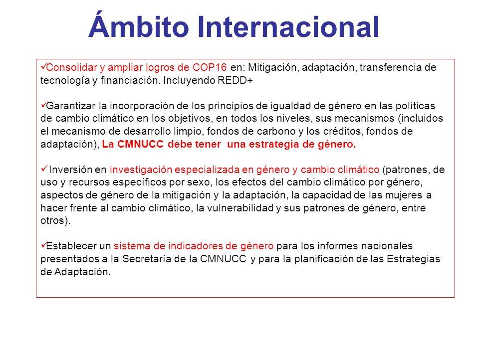 Ámbito Internacional Consolidar y ampliar logros de COP16 en: Mitigación, adaptación, transferencia de tecnología y financiación. Incluyendo REDD+ Gar