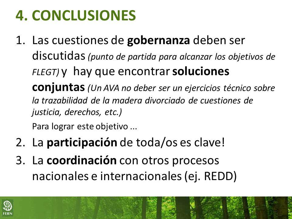 4. CONCLUSIONES 1.Las cuestiones de gobernanza deben ser discutidas (punto de partida para alcanzar los objetivos de FLEGT) y hay que encontrar soluci