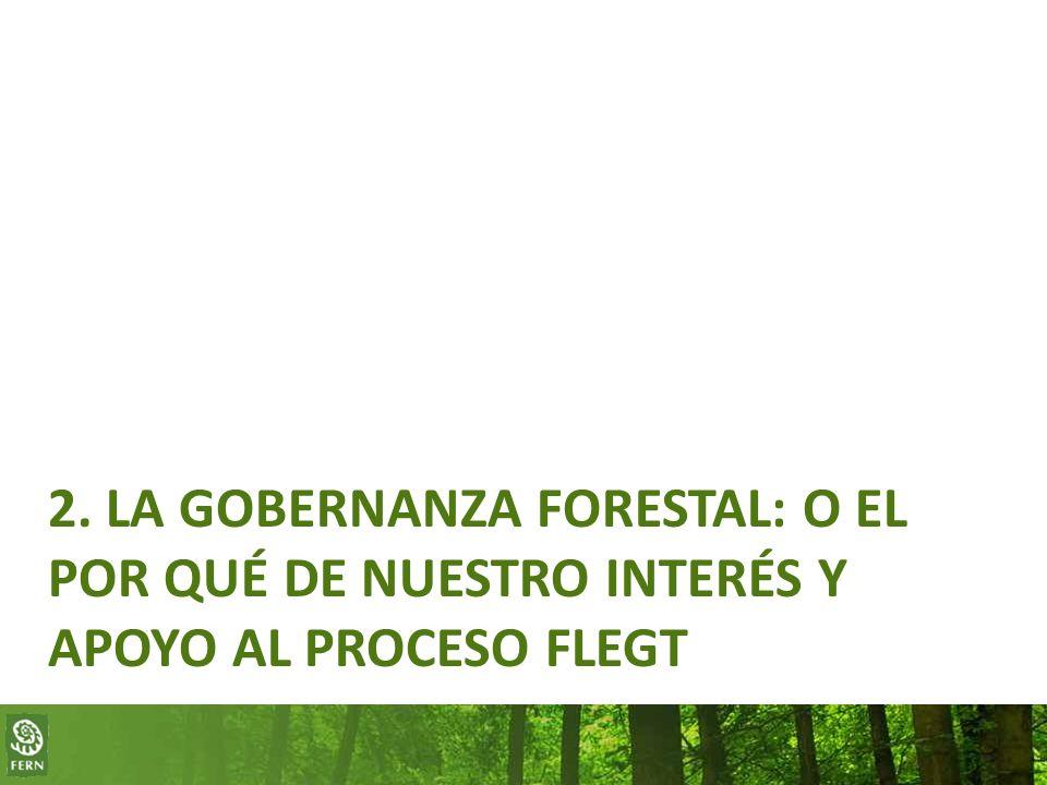 2. LA GOBERNANZA FORESTAL: O EL POR QUÉ DE NUESTRO INTERÉS Y APOYO AL PROCESO FLEGT