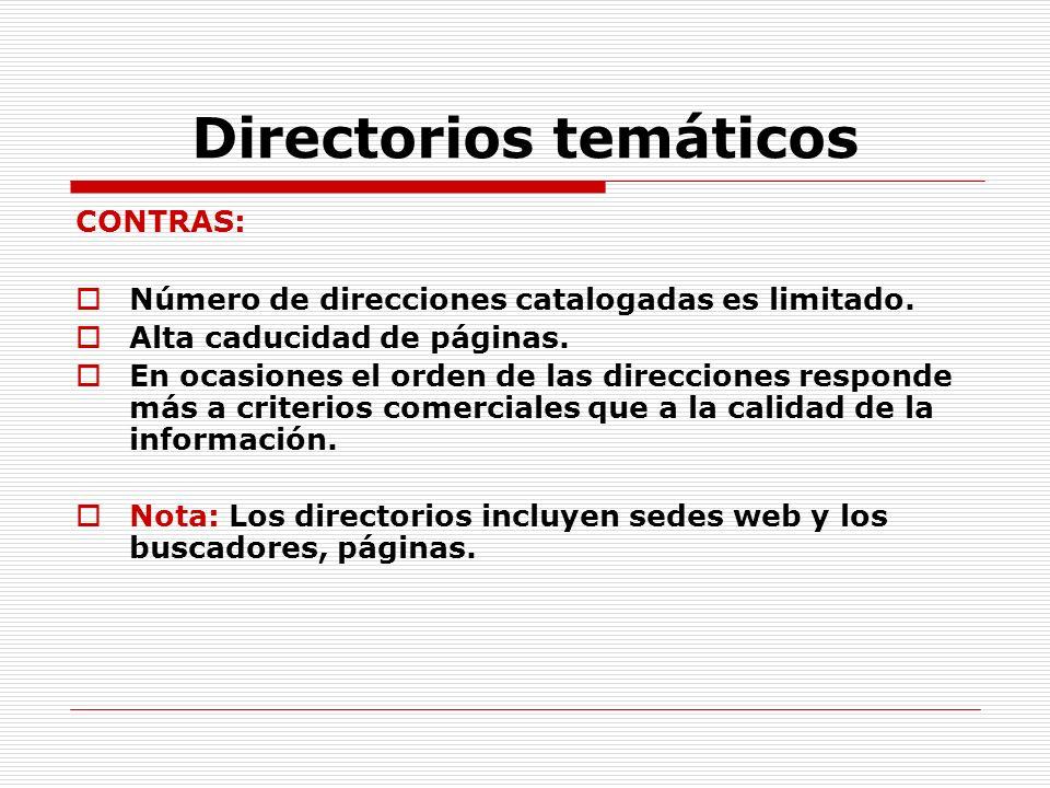 Directorios temáticos CONTRAS: Número de direcciones catalogadas es limitado. Alta caducidad de páginas. En ocasiones el orden de las direcciones resp