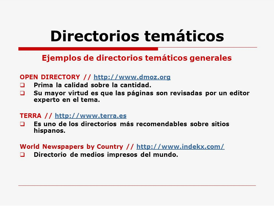 Directorios temáticos Ejemplos de directorios temáticos generales OPEN DIRECTORY // http://www.dmoz.orghttp://www.dmoz.org Prima la calidad sobre la c
