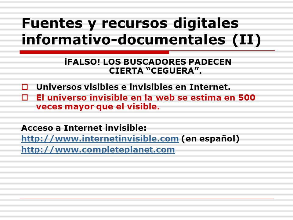 Fuentes y recursos digitales informativo-documentales (II) iFALSO! LOS BUSCADORES PADECEN CIERTA CEGUERA. Universos visibles e invisibles en Internet.