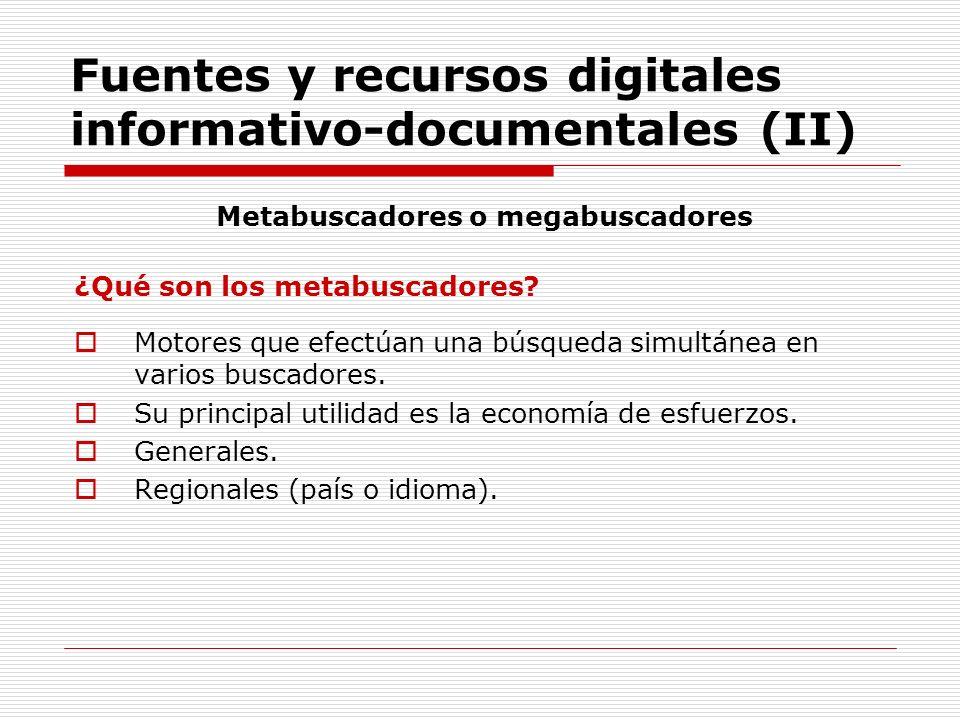 Fuentes y recursos digitales informativo-documentales (II) Metabuscadores o megabuscadores ¿Qué son los metabuscadores? Motores que efectúan una búsqu