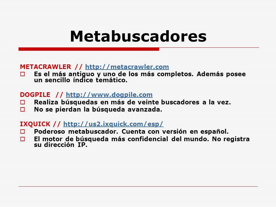 Metabuscadores METACRAWLER // http://metacrawler.comhttp://metacrawler.com Es el más antiguo y uno de los más completos. Además posee un sencillo índi
