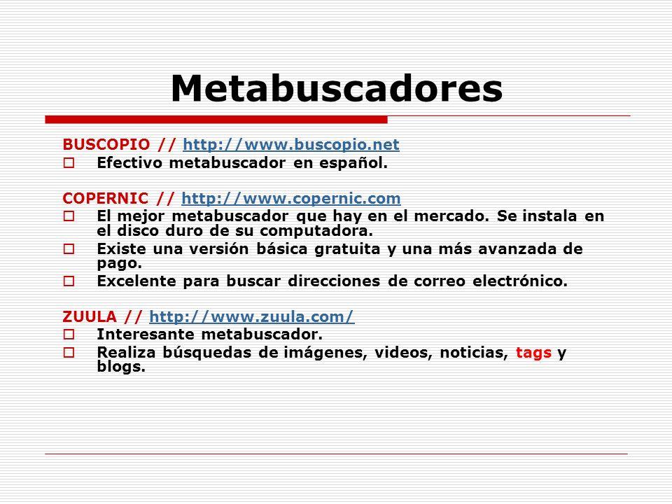 Metabuscadores BUSCOPIO // http://www.buscopio.nethttp://www.buscopio.net Efectivo metabuscador en español. COPERNIC // http://www.copernic.comhttp://