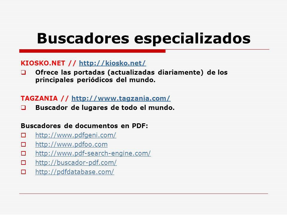 Buscadores especializados KIOSKO.NET // http://kiosko.net/http://kiosko.net/ Ofrece las portadas (actualizadas diariamente) de los principales periódi