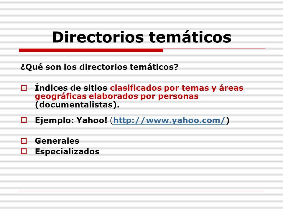 Directorios temáticos ¿Qué son los directorios temáticos? Índices de sitios clasificados por temas y áreas geográficas elaborados por personas (docume