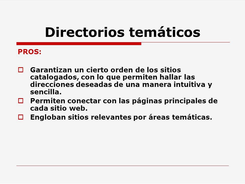 Directorios temáticos PROS: Garantizan un cierto orden de los sitios catalogados, con lo que permiten hallar las direcciones deseadas de una manera in